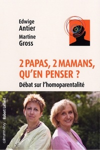 Docteur Edwige Antier et Martine Gross - 2 papas, 2 mamans, qu'en penser ? - Débat sur l'homoparentalité ?.