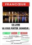 DOCTEUR FRANCOEUR - CE LIVRE VA VOUS PORTEZ BONHEUR : COMMENT GUERIR ET REUSSIR.