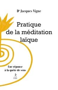 Docteur Jacques Vigne - Pratique de la méditation laïque - Une réponse à la quête de sens.