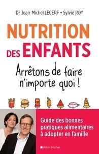 Docteur Jean-Michel Lecerf et Sylvie Roy - Nutrition des enfants. Arrêtons de faire n'importe quoi ! - Guide des bonnes pratiques alimentaires à adopter en famille.
