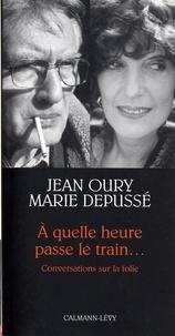 Docteur Jean Oury et Marie Depussé - A quelle heure passe le train... - Conversations sur la folie.