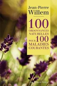 Docteur jean-pierre Willem - 100 ordonnances naturelles pour 100 maladies courantes.