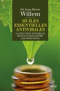 Docteur jean-pierre Willem - Huiles essentielles antivirales : La solution naturelle pour lutter contre les infections.