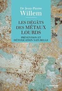 Docteur jean-pierre Willem - Les dégâts des métaux lourds - Prévention et détoxication naturelle.