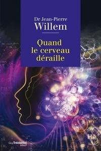 Docteur jean-pierre Willem - Quand le cerveau déraille.