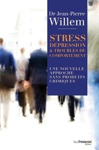 Docteur jean-pierre Willem - Stress, Dépression et Troubles du comportement - Une nouvelle approche sans produits chimiques.