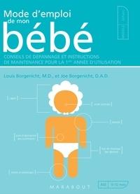 Docteur Louis Borgenicht et Joe Borgenicht - Mode d'emploi de mon bébé.