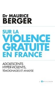 Docteur Maurice Berger - Sur la violence gratuite en France - Adolescents hyper-violents, témoignages et analyse.