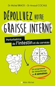 Docteur Michel Brack et Michel Brack - Dépolluez votre graisse interne - Perturbatrice de l intestin et du cerveau.