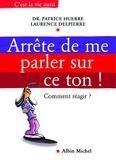 Docteur Patrice Huerre et Laurence Delpierre - Arrête de me parler sur ce ton ! - Comment réagir.