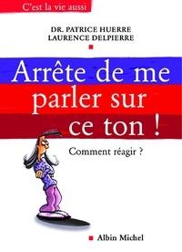 Docteur Patrice Huerre - Arrête de me parler sur ce ton ! - Comment réagir.