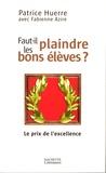 Docteur Patrice Huerre et Fabienne Azire - Faut-il plaindre les bons élèves.
