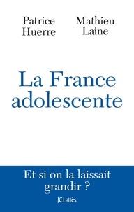 Docteur Patrice Huerre et Mathieu Laine - La France adolescente.