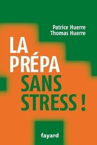 Docteur Patrice Huerre et Thomas Huerre - La prépa sans stress.