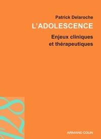 Docteur patrick Delaroche - L'adolescence - Enjeux cliniques et thérapeutiques.