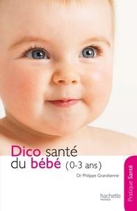 Docteur Philippe Grandsenne - Le dico Santé du bébé (0-3 ans).