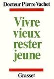 Docteur Pierre Vachet - Vivre mieux, rester jeune.
