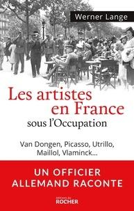 Docteur Werner Lange - Les artistes en France sous l'occupation - Cocteau, Van Dongen, Picasso, Utrillo, Maillol, Dina Vierny + bandeau Un officier allemand raconte.