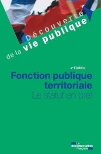 Documentation française La et Espinasse Frederic - Fonction publique territorial, le statut en bref - 4e édition.