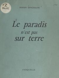Doddy Dingemans et  Collectif - Le paradis n'est pas sur terre.