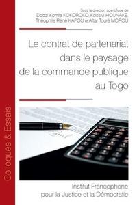 Dodzi Komla Kokoroko et Kossivi Hounake - Le contrat de partenariat dans le paysage de la commande publique au Togo.