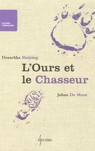 Doeschka Meijsing et Johan De Moor - L'Ours et le Chasseur.