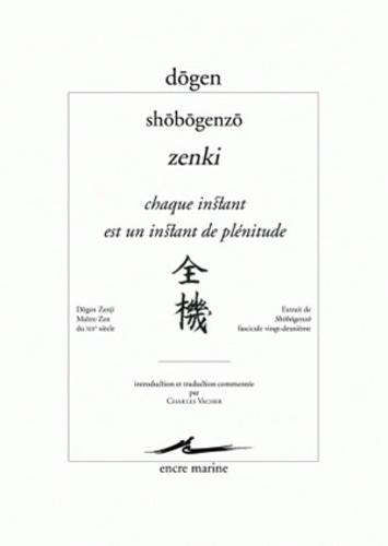 Dôgen - Chaque instant est un instant de plénitude - Shobogenzo Zenki.
