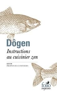 Dôgen - Instructions au cuisinier zen - Suivi de Propos de cuisiniers.