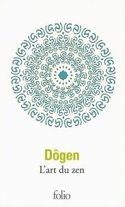 Dôgen - L'art du zen - Instruction au cuisinier zen, Tenzo Kyôkun, suivi de Propos de cuisiniers ; Corps et esprit, La voie du zen d'après le Shôbôgenzô.