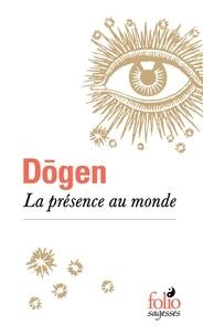Dôgen - La présence au monde.
