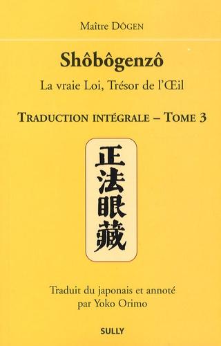 Dôgen - Shôbôgenzô, la vraie Loi, Trésor de l'Oeil - Traduction intégrale Tome 3.