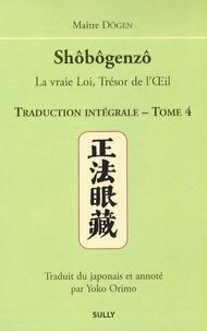 Dôgen - Shôbôgenzô, la vraie Loi, Trésor de l'Oeil - Traduction intégrale Tome 4.