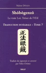 Dôgen - Shôbôgenzô, la vraie Loi, Trésor de l'Oeil - Traduction intégrale Tome 7.