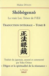 Dôgen - Shôbogenzô, la vraie Loi, Trésor de l'Oeil - Traduction intégrale Tome 8.