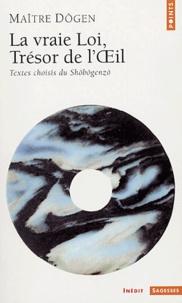 Dôgen - Shôbôgenzô - La vraie Loi, Trésor de l'Oeil.