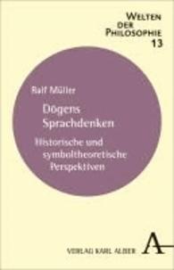 Dogens Sprachdenken - Historische und symboltheoretische Perspektiven.