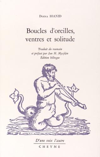 Doina Ioanid - Boucles d'oreilles, ventres et solitude - Edition bilingue roumain-français.
