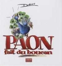 Dokus - Paon fait du boucan.