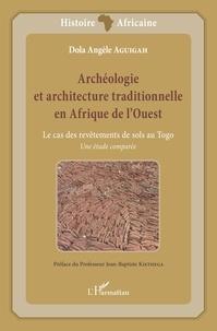 Dola Angèle Aguigah - Archéologie et architecture traditionnelle en Afrique de l'Ouest - Le cas des revêtements de sols au Togo : une étude comparée.