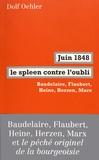 Dolf Oehler - Juin 1848, le spleen contre l'oubli - Baudelaire, Flaubert, Heine, Herzen, Marx.
