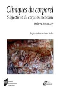 Dolores Albarracin - Cliniques du corporel - Subjectivité du corps en médecine.