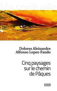 Dolores Aleixandre et Alfonso Lopez-Fando - Cinq paysages sur le chemin de Pâques - Le Cénacle, Gethsémani, la cour, le mont, le jardin.