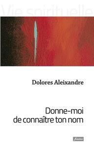Dolores Aleixandre et Paul Dehove - Donne-moi de connaître ton nom - Images bibliques pour parler de Dieu.