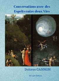 Dolores Cannon - Conversations avec des Esprits entre deux Vies.