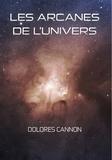 Dolores Cannon - Les arcanes de l'univers - Tome 1.