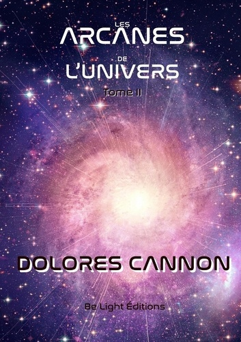 Dolores Cannon - Les arcanes de l'univers - Tome 2.