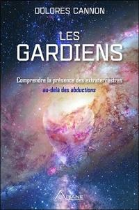 Dolores Cannon - Les gardiens - Comprendre la présence des extraterrestres au-delà des abductions.