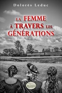 Google télécharger des livres La femme à travers les générations par Dolorès Leduc 9782897753146
