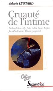 Dolorès Lyotard - Cruauté de l'intime - Barbey d'Aurevilly, Jules Vallès, Franz Kafka, Jean-Paul Sartre, Pascal Quignard.