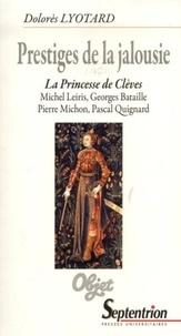 Dolorès Lyotard - Prestiges de la jalousie - La Princesse de Clèves : Michel Leiris, Georges Bataille, Pierre Michon, Pascal Quignard.